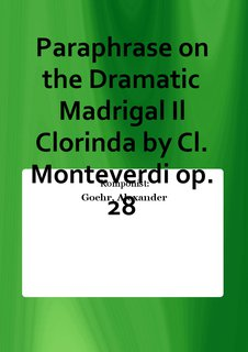 Paraphrase on the Dramatic Madrigal Il Clorinda by Cl. Monteverdi op. 28