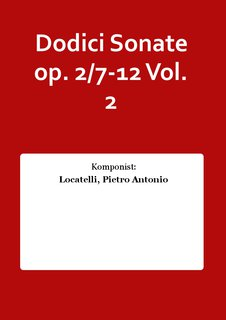Dodici Sonate op. 2/7-12 Vol. 2