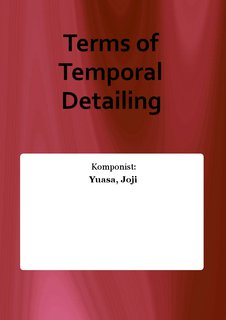 Terms of Temporal Detailing