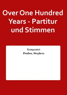 Over One Hundred Years - Partitur und Stimmen