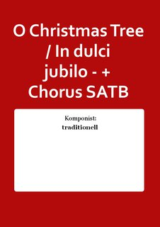 O Christmas Tree / In dulci jubilo - + Chorus SATB