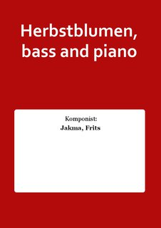 Herbstblumen, bass and piano