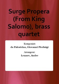 Surge Propera (From King Salomo), brass quartet