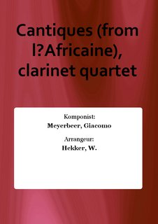 Cantiques (from l?Africaine), clarinet quartet