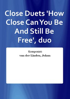 Close Duets How Close Can You Be And Still Be Free, duo
