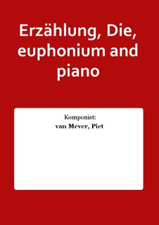 Erzählung, Die, euphonium and piano