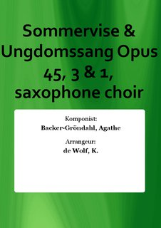 Sommervise & Ungdomssang Opus 45, 3 & 1, saxophone choir