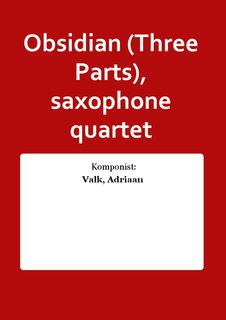 Obsidian (Three Parts), saxophone quartet