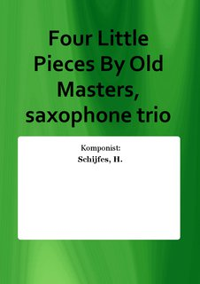 Four Little Pieces By Old Masters, saxophone trio