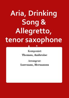Aria, Drinking Song & Allegretto, tenor saxophone and piano