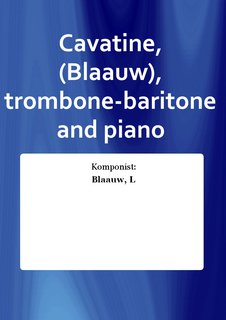 Cavatine, (Blaauw), trombone-baritone and piano