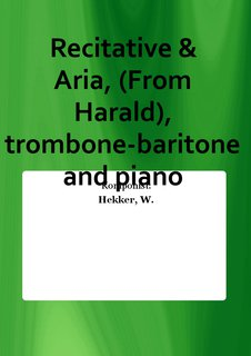 Recitative & Aria, (From Harald), trombone-baritone and piano