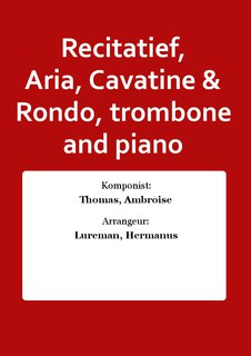 Recitatief, Aria, Cavatine & Rondo, trombone and piano