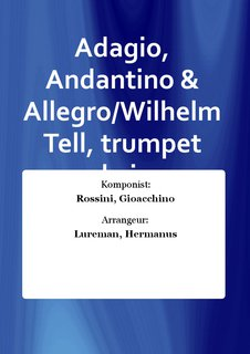 Adagio, Andantino & Allegro/Wilhelm Tell, trumpet and piano