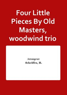 Four Little Pieces By Old Masters, woodwind trio