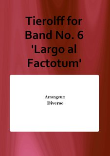 Tierolff for Band No. 6 Largo al Factotum