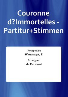 Couronne d?Immortelles - Partitur+Stimmen