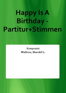Happy Is A Birthday - Partitur+Stimmen