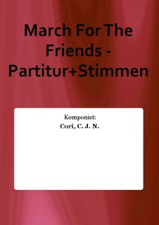 March For The Friends - Partitur+Stimmen