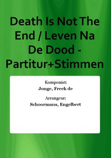 Death Is Not The End / Leven Na De Dood - Partitur+Stimmen