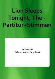 Lion Sleeps Tonight, The - Partitur+Stimmen