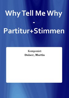 Why Tell Me Why - Partitur+Stimmen