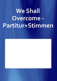 We Shall Overcome - Partitur+Stimmen