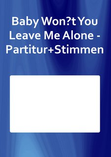 Baby Won?t You Leave Me Alone - Partitur+Stimmen