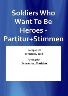 Soldiers Who Want To Be Heroes - Partitur+Stimmen