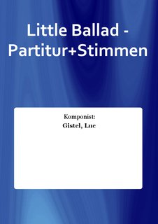 Little Ballad - Partitur+Stimmen