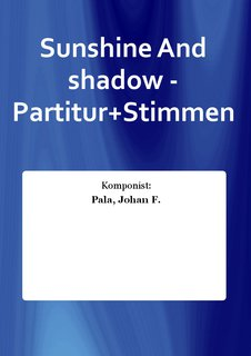 Sunshine And shadow - Partitur+Stimmen
