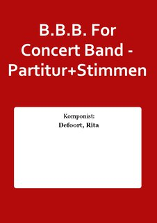 B.B.B. For Concert Band - Partitur+Stimmen