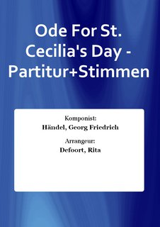 Ode For St. Cecilias Day - Partitur+Stimmen