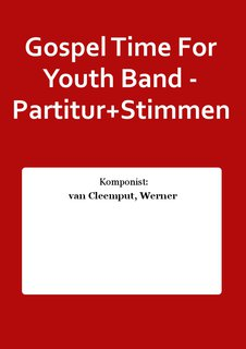 Gospel Time For Youth Band - Partitur+Stimmen
