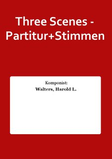 Three Scenes - Partitur+Stimmen