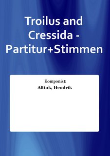 Troilus and Cressida - Partitur+Stimmen