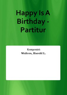 Happy Is A Birthday - Partitur