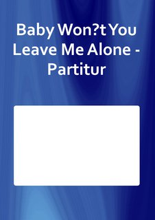 Baby Won?t You Leave Me Alone - Partitur