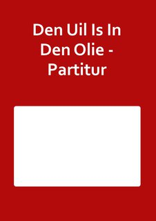 Den Uil Is In Den Olie - Partitur