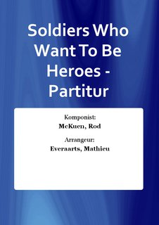 Soldiers Who Want To Be Heroes - Partitur