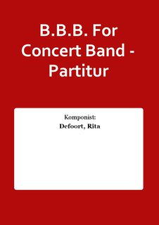 B.B.B. For Concert Band - Partitur