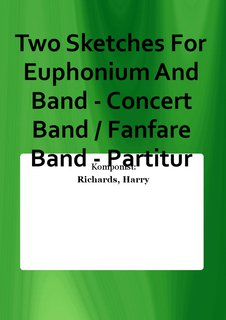 Two Sketches For Euphonium And Band - Concert Band / Fanfare Band - Partitur