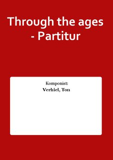 Through the ages - Partitur