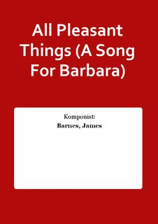 All Pleasant Things (A Song For Barbara)