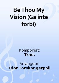 Be Thou My Vision (Ga inte forbi)
