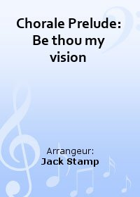 Chorale Prelude: Be thou my vision