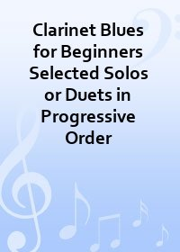 Clarinet Blues for Beginners Selected Solos or Duets in Progressive Order