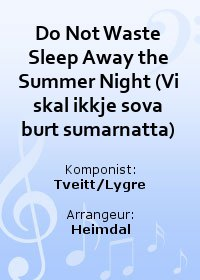 Do Not Waste Sleep Away the Summer Night (Vi skal ikkje sova burt sumarnatta)