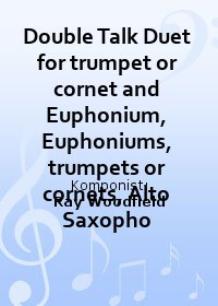 Double Talk Duet for trumpet or cornet and Euphonium, Euphoniums, trumpets or cornets, Alto Saxopho