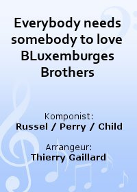 Everybody needs somebody to love BLuxemburges Brothers